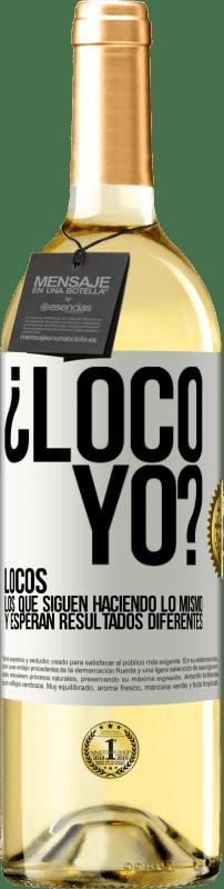 24,95 € Envío gratis | Vino Blanco Edición WHITE ¿Loco yo? Locos los que siguen haciendo lo mismo y esperan resultados diferentes Etiqueta Blanca. Etiqueta personalizable Vino joven Cosecha 2020 Verdejo