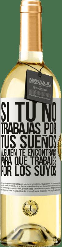 24,95 € Envío gratis   Vino Blanco Edición WHITE Si tú no trabajas por tus sueños, alguien te encontrará para que trabajes por los suyos Etiqueta Blanca. Etiqueta personalizable Vino joven Cosecha 2020 Verdejo