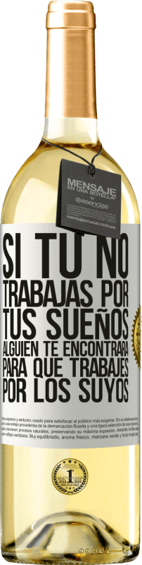 29,95 € Free Shipping | White Wine WHITE Edition If you don't work for your dreams, someone will find you to work for theirs White Label. Customizable label Young wine Harvest 2020 Verdejo