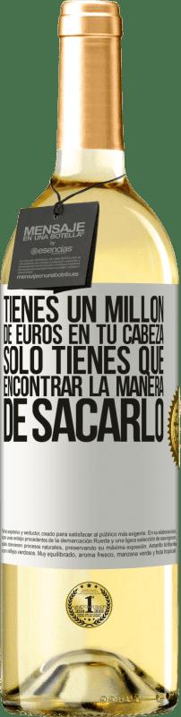 24,95 € Envío gratis   Vino Blanco Edición WHITE Tienes un millón de euros en tu cabeza. Sólo tienes que encontrar la manera de sacarlo Etiqueta Blanca. Etiqueta personalizable Vino joven Cosecha 2020 Verdejo
