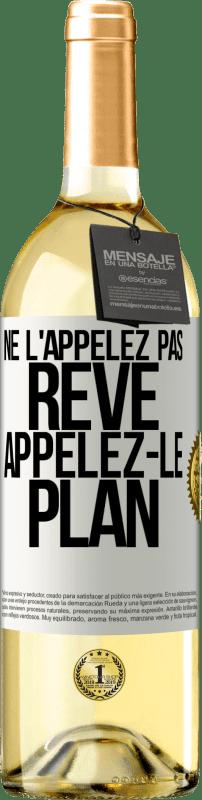 24,95 € Envoi gratuit   Vin blanc Édition WHITE Ne l'appelez pas un rêve, appelez-le un plan Étiquette Blanche. Étiquette personnalisable Vin jeune Récolte 2020 Verdejo