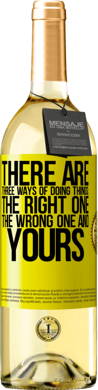 24,95 € Free Shipping | White Wine WHITE Edition There are three ways of doing things: the right one, the wrong one and yours Yellow Label. Customizable label Young wine Harvest 2020 Verdejo