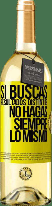 24,95 € Envío gratis   Vino Blanco Edición WHITE Si buscas resultados distintos, no hagas siempre lo mismo Etiqueta Amarilla. Etiqueta personalizable Vino joven Cosecha 2020 Verdejo