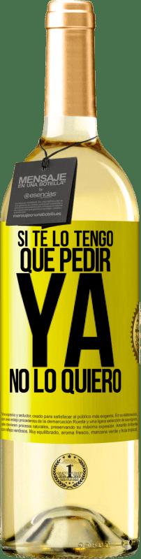 24,95 € Envío gratis | Vino Blanco Edición WHITE Si te lo tengo que pedir, ya no lo quiero Etiqueta Amarilla. Etiqueta personalizable Vino joven Cosecha 2020 Verdejo