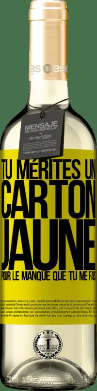 24,95 € Envoi gratuit   Vin blanc Édition WHITE Tu mérites un carton jaune pour le manque que tu me fais Étiquette Jaune. Étiquette personnalisable Vin jeune Récolte 2020 Verdejo