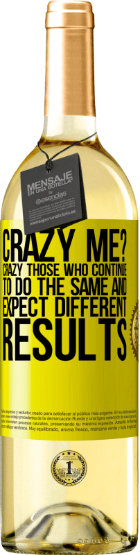 24,95 € Free Shipping   White Wine WHITE Edition crazy me? Crazy those who continue to do the same and expect different results Yellow Label. Customizable label Young wine Harvest 2020 Verdejo