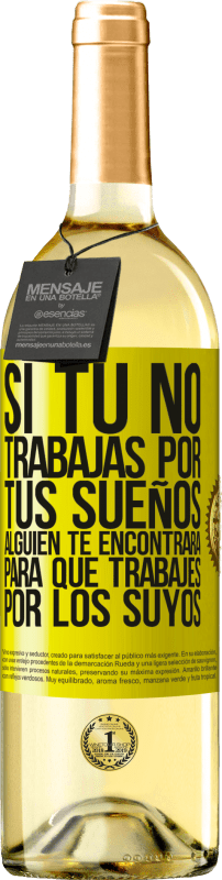 29,95 € Free Shipping | White Wine WHITE Edition If you don't work for your dreams, someone will find you to work for theirs Yellow Label. Customizable label Young wine Harvest 2020 Verdejo