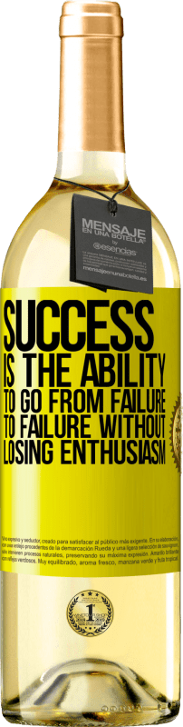 24,95 € Free Shipping   White Wine WHITE Edition Success is the ability to go from failure to failure without losing enthusiasm Yellow Label. Customizable label Young wine Harvest 2020 Verdejo