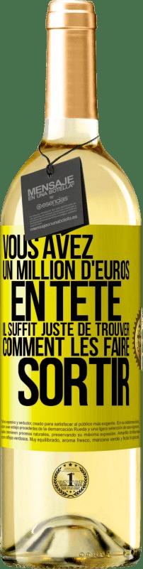 24,95 € Envoi gratuit | Vin blanc Édition WHITE Vous avez un million d'euros en tête. Il suffit de trouver un moyen de le sortir Étiquette Jaune. Étiquette personnalisable Vin jeune Récolte 2020 Verdejo
