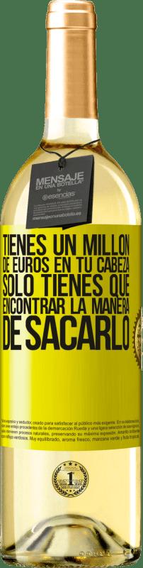 24,95 € Envío gratis   Vino Blanco Edición WHITE Tienes un millón de euros en tu cabeza. Sólo tienes que encontrar la manera de sacarlo Etiqueta Amarilla. Etiqueta personalizable Vino joven Cosecha 2020 Verdejo
