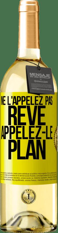 24,95 € Envoi gratuit   Vin blanc Édition WHITE Ne l'appelez pas un rêve, appelez-le un plan Étiquette Jaune. Étiquette personnalisable Vin jeune Récolte 2020 Verdejo