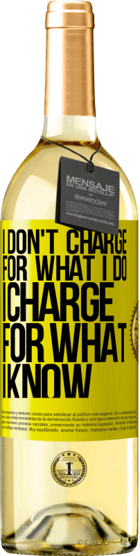 24,95 € Free Shipping | White Wine WHITE Edition I don't charge for what I do, I charge for what I know Yellow Label. Customizable label Young wine Harvest 2020 Verdejo