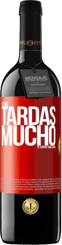 29,95 € Free Shipping | Red Wine RED Edition Crianza 6 Months If it doesn't take long, I wait for you a lifetime Red Label. Customizable label Aging in oak barrels 6 Months Harvest 2018 Tempranillo