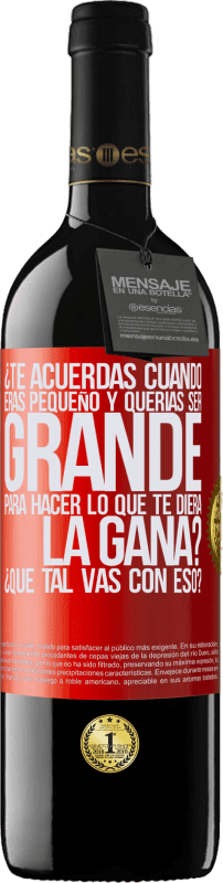 29,95 € Free Shipping | Red Wine RED Edition Crianza 6 Months do you remember when you were little and you wanted to be big to do whatever you wanted? How are you doing with that? Red Label. Customizable label Aging in oak barrels 6 Months Harvest 2018 Tempranillo