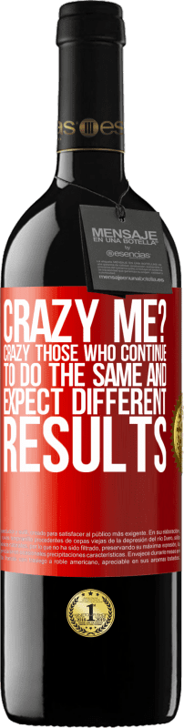 24,95 € Free Shipping   Red Wine RED Edition Crianza 6 Months crazy me? Crazy those who continue to do the same and expect different results Red Label. Customizable label Aging in oak barrels 6 Months Harvest 2018 Tempranillo