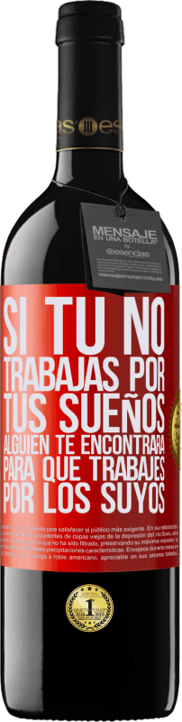 29,95 € Free Shipping | Red Wine RED Edition Crianza 6 Months If you don't work for your dreams, someone will find you to work for theirs Red Label. Customizable label Aging in oak barrels 6 Months Harvest 2018 Tempranillo