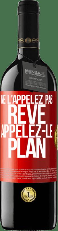 24,95 € Envoi gratuit   Vin rouge Édition RED Crianza 6 Mois Ne l'appelez pas un rêve, appelez-le un plan Étiquette Rouge. Étiquette personnalisable Vieillissement en fûts de chêne 6 Mois Récolte 2018 Tempranillo