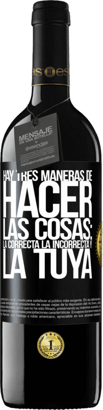 29,95 € Free Shipping | Red Wine RED Edition Crianza 6 Months There are three ways of doing things: the right one, the wrong one and yours Black Label. Customizable label Aging in oak barrels 6 Months Harvest 2018 Tempranillo