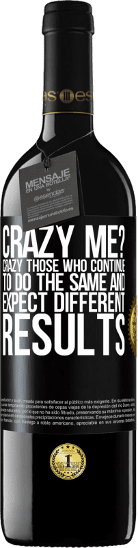 24,95 € Free Shipping   Red Wine RED Edition Crianza 6 Months crazy me? Crazy those who continue to do the same and expect different results Black Label. Customizable label Aging in oak barrels 6 Months Harvest 2018 Tempranillo