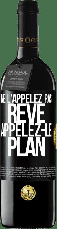 24,95 € Envoi gratuit   Vin rouge Édition RED Crianza 6 Mois Ne l'appelez pas un rêve, appelez-le un plan Étiquette Noire. Étiquette personnalisable Vieillissement en fûts de chêne 6 Mois Récolte 2018 Tempranillo