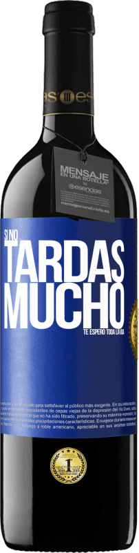 29,95 € Free Shipping | Red Wine RED Edition Crianza 6 Months If it doesn't take long, I wait for you a lifetime Blue Label. Customizable label Aging in oak barrels 6 Months Harvest 2018 Tempranillo