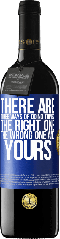 24,95 € Free Shipping | Red Wine RED Edition Crianza 6 Months There are three ways of doing things: the right one, the wrong one and yours Blue Label. Customizable label Aging in oak barrels 6 Months Harvest 2018 Tempranillo