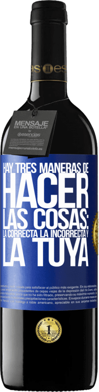 29,95 € Free Shipping | Red Wine RED Edition Crianza 6 Months There are three ways of doing things: the right one, the wrong one and yours Blue Label. Customizable label Aging in oak barrels 6 Months Harvest 2018 Tempranillo