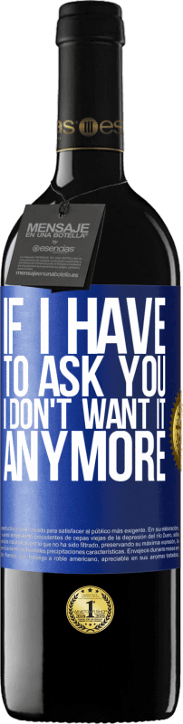 24,95 € Free Shipping | Red Wine RED Edition Crianza 6 Months If I have to ask you, I don't want it anymore Blue Label. Customizable label Aging in oak barrels 6 Months Harvest 2018 Tempranillo