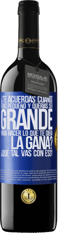 29,95 € Free Shipping | Red Wine RED Edition Crianza 6 Months do you remember when you were little and you wanted to be big to do whatever you wanted? How are you doing with that? Blue Label. Customizable label Aging in oak barrels 6 Months Harvest 2018 Tempranillo