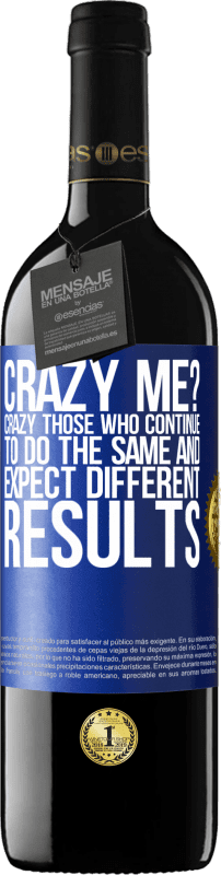 24,95 € Free Shipping   Red Wine RED Edition Crianza 6 Months crazy me? Crazy those who continue to do the same and expect different results Blue Label. Customizable label Aging in oak barrels 6 Months Harvest 2018 Tempranillo