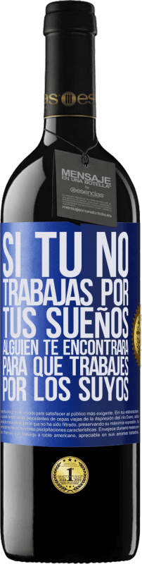 29,95 € Free Shipping | Red Wine RED Edition Crianza 6 Months If you don't work for your dreams, someone will find you to work for theirs Blue Label. Customizable label Aging in oak barrels 6 Months Harvest 2018 Tempranillo