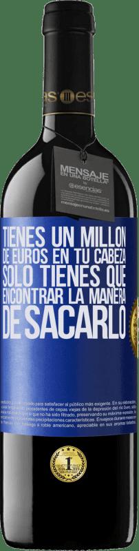 24,95 € Envío gratis   Vino Tinto Edición RED Crianza 6 Meses Tienes un millón de euros en tu cabeza. Sólo tienes que encontrar la manera de sacarlo Etiqueta Azul. Etiqueta personalizable Crianza en barrica de roble 6 Meses Cosecha 2018 Tempranillo
