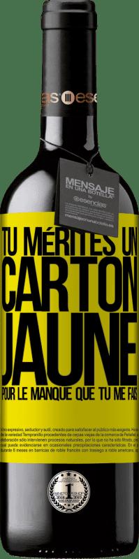 24,95 € Envoi gratuit   Vin rouge Édition RED Crianza 6 Mois Tu mérites un carton jaune pour le manque que tu me fais Étiquette Jaune. Étiquette personnalisable Vieillissement en fûts de chêne 6 Mois Récolte 2018 Tempranillo
