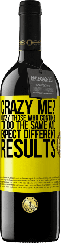 24,95 € Free Shipping   Red Wine RED Edition Crianza 6 Months crazy me? Crazy those who continue to do the same and expect different results Yellow Label. Customizable label Aging in oak barrels 6 Months Harvest 2018 Tempranillo