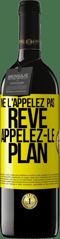 24,95 € Envoi gratuit   Vin rouge Édition RED Crianza 6 Mois Ne l'appelez pas un rêve, appelez-le un plan Étiquette Jaune. Étiquette personnalisable Vieillissement en fûts de chêne 6 Mois Récolte 2018 Tempranillo