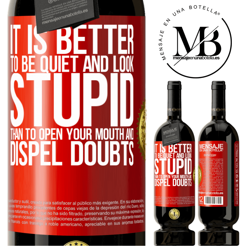 29,95 € Free Shipping | Red Wine Premium Edition MBS® Reserva It is better to be quiet and look stupid, than to open your mouth and dispel doubts Red Label. Customizable label Reserva 12 Months Harvest 2013 Tempranillo