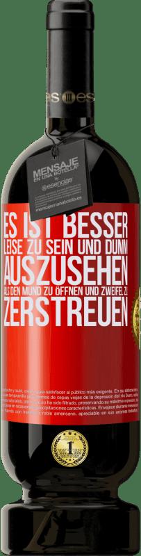 29,95 € Kostenloser Versand | Rotwein Premium Edition MBS® Reserva Es ist besser, leise zu sein und dumm auszusehen, als den Mund zu öffnen und Zweifel zu zerstreuen Rote Markierung. Anpassbares Etikett Reserva 12 Monate Ernte 2013 Tempranillo