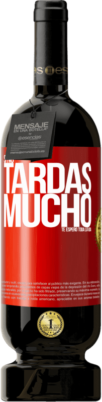 35,95 € Free Shipping | Red Wine Premium Edition MBS® Reserva If it doesn't take long, I wait for you a lifetime Red Label. Customizable label Reserva 12 Months Harvest 2013 Tempranillo