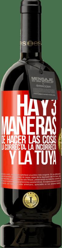 29,95 € Envío gratis   Vino Tinto Edición Premium MBS® Reserva Hay tres maneras de hacer las cosas: la correcta, la incorrecta y la tuya Etiqueta Roja. Etiqueta personalizable Reserva 12 Meses Cosecha 2013 Tempranillo