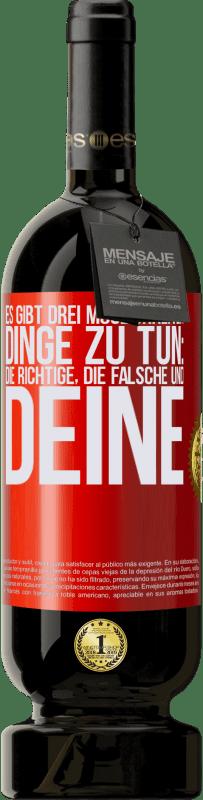 29,95 € Kostenloser Versand | Rotwein Premium Edition MBS® Reserva Es gibt drei Möglichkeiten, Dinge zu tun: die richtige, die falsche und deine Rote Markierung. Anpassbares Etikett Reserva 12 Monate Ernte 2013 Tempranillo