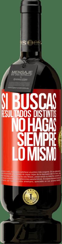 29,95 € Envío gratis   Vino Tinto Edición Premium MBS® Reserva Si buscas resultados distintos, no hagas siempre lo mismo Etiqueta Roja. Etiqueta personalizable Reserva 12 Meses Cosecha 2013 Tempranillo