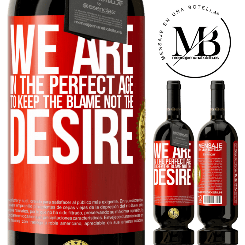 29,95 € Free Shipping | Red Wine Premium Edition MBS® Reserva We are in the perfect age to keep the blame, not the desire Red Label. Customizable label Reserva 12 Months Harvest 2013 Tempranillo
