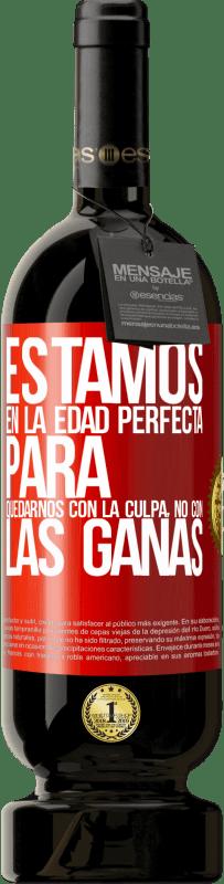 29,95 € Envío gratis   Vino Tinto Edición Premium MBS® Reserva Estamos en la edad perfecta para quedarnos con la culpa, no con las ganas Etiqueta Roja. Etiqueta personalizable Reserva 12 Meses Cosecha 2013 Tempranillo