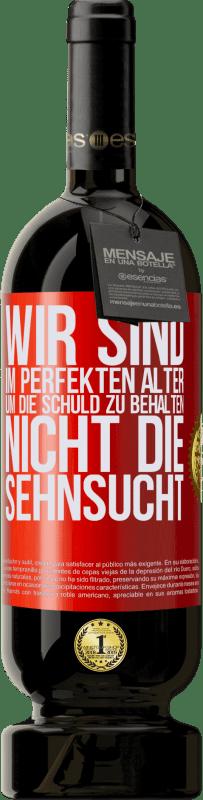 29,95 € Kostenloser Versand | Rotwein Premium Edition MBS® Reserva Wir sind im perfekten Alter, um die Schuld zu behalten, nicht die Sehnsucht Rote Markierung. Anpassbares Etikett Reserva 12 Monate Ernte 2013 Tempranillo