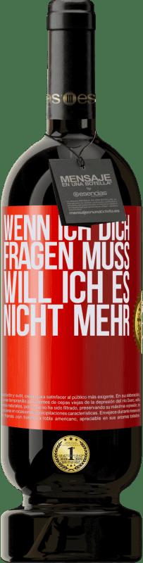 29,95 € Kostenloser Versand | Rotwein Premium Edition MBS® Reserva Wenn ich dich fragen muss, will ich es nicht mehr Rote Markierung. Anpassbares Etikett Reserva 12 Monate Ernte 2013 Tempranillo