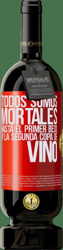 29,95 € Envío gratis | Vino Tinto Edición Premium MBS® Reserva Todos somos mortales hasta el primer beso y la segunda copa de vino Etiqueta Roja. Etiqueta personalizable Reserva 12 Meses Cosecha 2013 Tempranillo