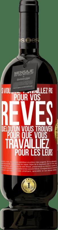 29,95 € Envoi gratuit   Vin rouge Édition Premium MBS® Reserva Si vous ne travaillez pas pour vos rêves, quelqu'un vous trouvera pour travailler pour les leurs Étiquette Rouge. Étiquette personnalisable Reserva 12 Mois Récolte 2013 Tempranillo
