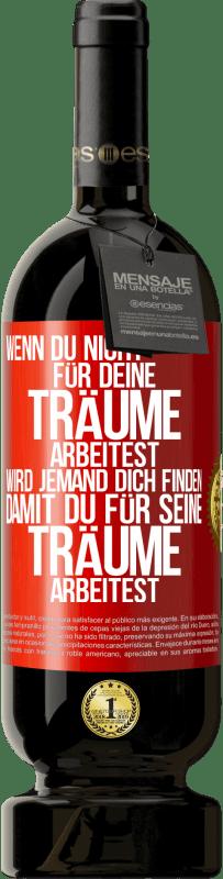 29,95 € Kostenloser Versand | Rotwein Premium Edition MBS® Reserva Wenn Sie nicht für Ihre Träume arbeiten, wird jemand Sie finden, um für ihre zu arbeiten Rote Markierung. Anpassbares Etikett Reserva 12 Monate Ernte 2013 Tempranillo