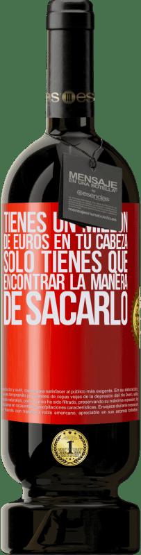 29,95 € Envío gratis   Vino Tinto Edición Premium MBS® Reserva Tienes un millón de euros en tu cabeza. Sólo tienes que encontrar la manera de sacarlo Etiqueta Roja. Etiqueta personalizable Reserva 12 Meses Cosecha 2013 Tempranillo