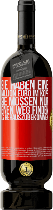 29,95 € Kostenloser Versand | Rotwein Premium Edition MBS® Reserva Sie haben eine Million Euro im Kopf. Sie müssen nur einen Weg finden, es herauszubekommen Rote Markierung. Anpassbares Etikett Reserva 12 Monate Ernte 2013 Tempranillo